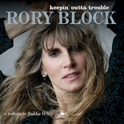 Keepin' Outta Trouble: A Tribute To Bukka White by Rory Block