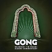Rejoice! I'm Dead! (Album Commentary) by Gong