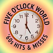 Five O'Clock World: '60s Hits & Misses by Various Artists