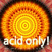 Acid Only! by Various Artists