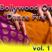 Bollywood On Dance Fire, Vol. 1 by Various Artists