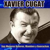 Sus Mejores Boleros, Mambos y Guarachas by Xavier Cugat