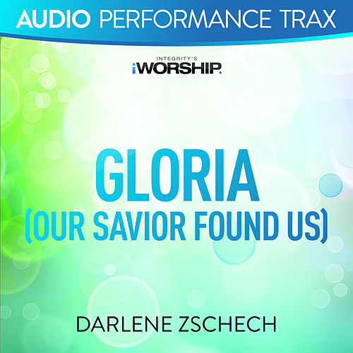 Gloria (Our Savior Found Us) (Audio Performance Trax) by Darlene Zschech