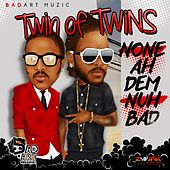 None Ah Dem Nuh Bad - Single by Twin of Twins