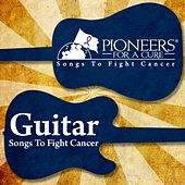 Pioneers for a Cure - Guitar Songs to Fight Cancer by Various Artists