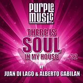 Juan Di Lago & Alberto Gabilan Presents There Is Soul in My House, Vol. 32 by Various Artists