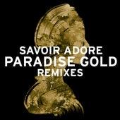 Paradise Gold Remixes by Savoir Adore