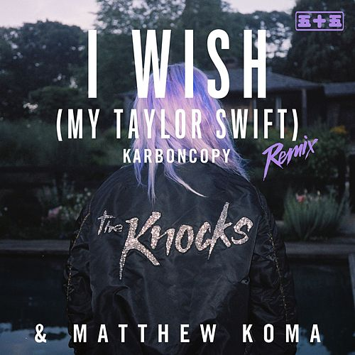 I Wish (My Taylor Swift) (Karboncopy Remix) by Matthew Koma