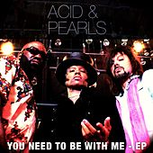 You Need to Be with Me - EP by The Acid