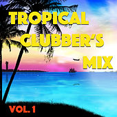 Tropical Clubber's Mix, Vol. 1 by Various Artists