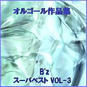 A Musical Box Rendition of B'z Super Best Vol. 3 by Orgel Sound