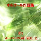 A Musical Box Rendition of B'z Super Best Vol. 2 by Orgel Sound