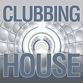 Clubbing House by Various Artists