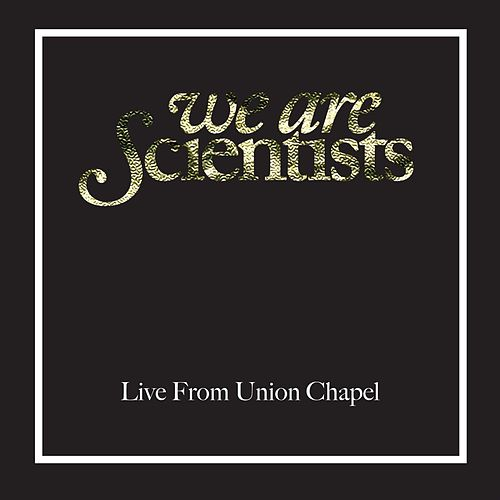 Live From Union Chapel, London by We Are Scientists