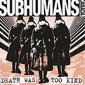 Death Was Too Kind by Subhumans (Canada)