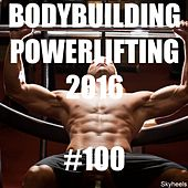 Bodybuilding Powerlifting 2016 #100 by Various Artists