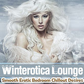 Winterotica Lounge - Smooth Erotic Bedroom Chillout Desires by Various Artists
