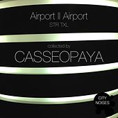Airport II Airport 1 - STR TXL (Collected By Casseopaya) by Various Artists