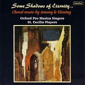 Some Shadows of Eternity... Choral Music by Antony Le Fleming by Oxford Pro Musica Singers