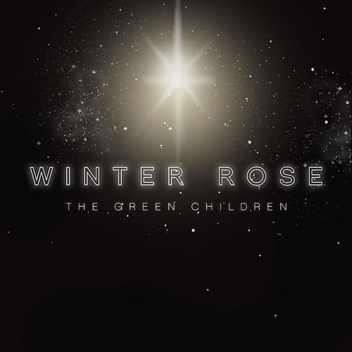 Winter Rose by The Green Children