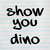 Show You by Dino