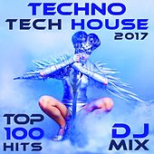 Techno Tech House 2017 Top 100 Hits DJ Mix by Various Artists
