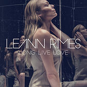 Long Live Love by LeAnn Rimes