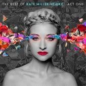 The Best of Kate Miller-Heidke: Act One by Kate Miller-Heidke