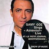 Samy Goz Sings Aznavour (Live at Le petit journal Montparnasse) [Tu te laisses aller, Hier encore, Mourir d'aimer, Comme ils disent, La bohème, For Me.. Formidable] by Samy Goz
