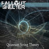 Quantum String Theory by Fallout Shelter