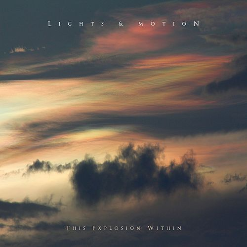 This Explosion Within by Lights & Motion