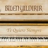 Te Quiero Siempre by Bilen Yildirir