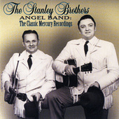 Angel Band: The Classic Mercury Recordings by The Stanley Brothers