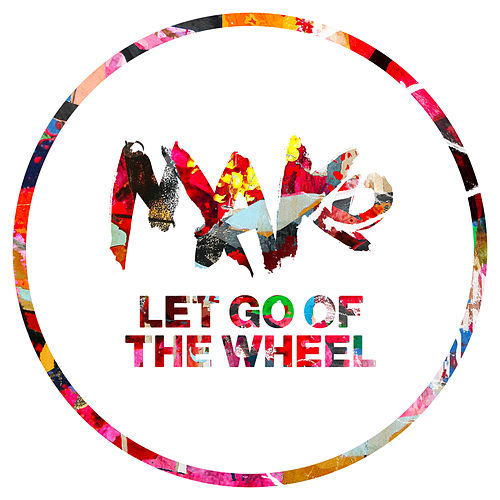 Let Go Of The Wheel by Mako