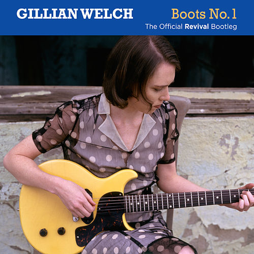 Boots No. 1: The Official Revival Bootleg by Gillian Welch