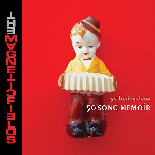 5 Selections From 50 Song Memoir by Magnetic Fields