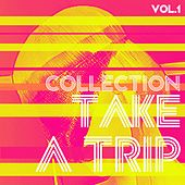 Take a Trip Collection, Vol. 1 - House Music by Various Artists