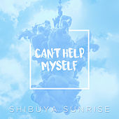 Can't Help Myself by Shibuya Sunrise