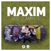 Adu-Ti aminte by Maxim (1)