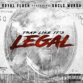 Trap Like It's Legal by Royal Flush