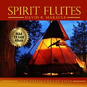 Spirit Flutes: The Gold Collection by David R. Maracle