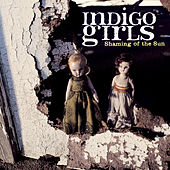 Shaming Of The Sun by Indigo Girls