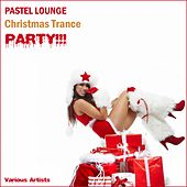 Pastel Lounge Christmas Trance Party by Various Artists