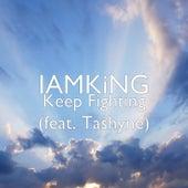 Keep Fighting (feat. Tashyne) by I Am King