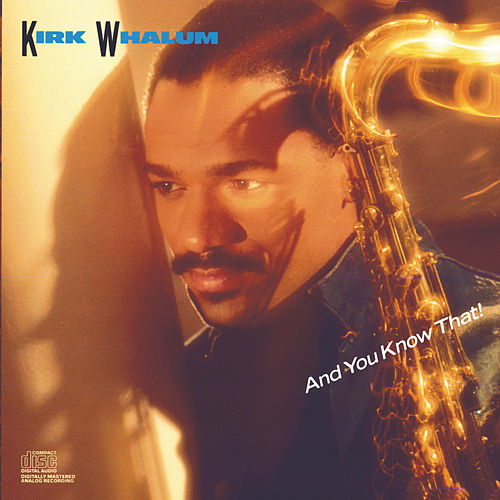 And You Know That! by Kirk Whalum