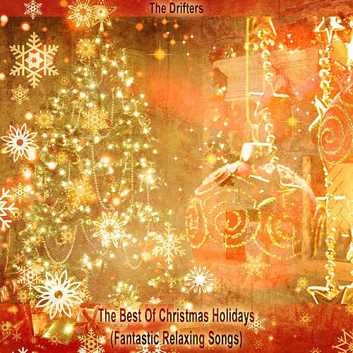 The Best Of Christmas Holidays (Fantastic Relaxing Songs) von The Drifters