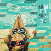 Miami Soft House 2017 by Various Artists