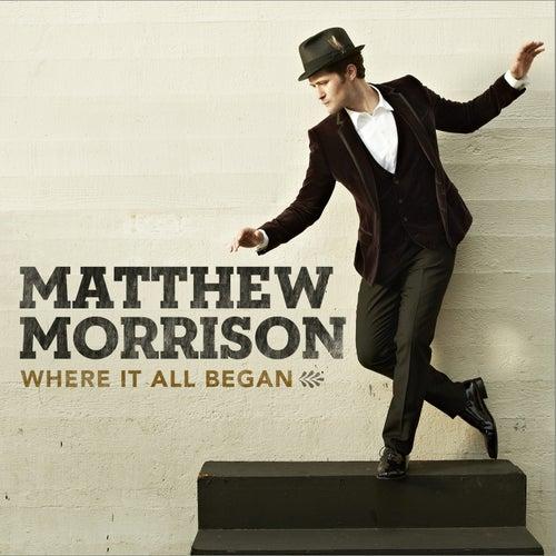 Where It All Began by Matthew Morrison