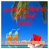 Christmas in the Sun - 30 Tropical Holiday Favorites by Various Artists