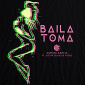 Baila Toma (feat. Justin Quiles & Fuego) by Osmani Garcia